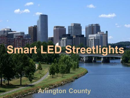 Smart LED Streetlights Arlington County 1. Inventory Overview 2.