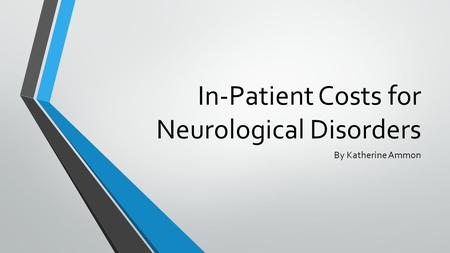 In-Patient Costs for Neurological Disorders By Katherine Ammon.