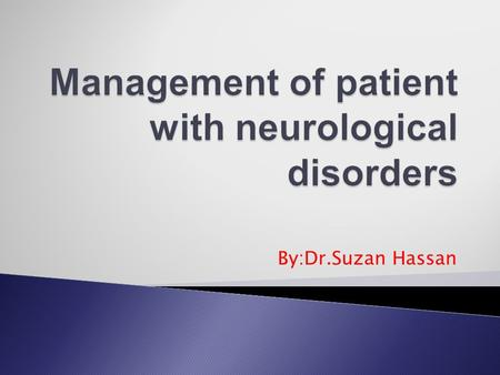 Management of patient with neurological disorders