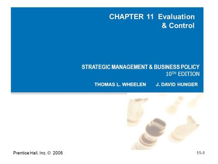 Prentice Hall, Inc. © 200611-1 STRATEGIC MANAGEMENT & BUSINESS POLICY 10 TH EDITION THOMAS L. WHEELEN J. DAVID HUNGER CHAPTER 11 Evaluation & Control.