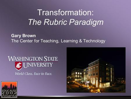 Transformation: The Rubric Paradigm Gary Brown The Center for Teaching, Learning & Technology.