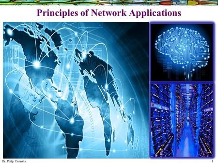 Dr. Philip Cannata 1 Principles of Network Applications.