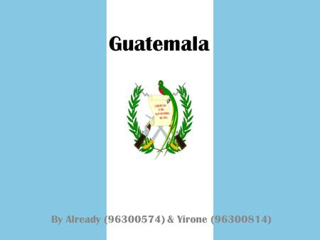 Guatemala By Already (96300574) & Yirone (96300814)
