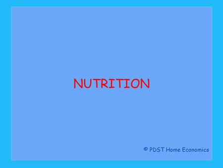 NUTRITION © PDST Home Economics.