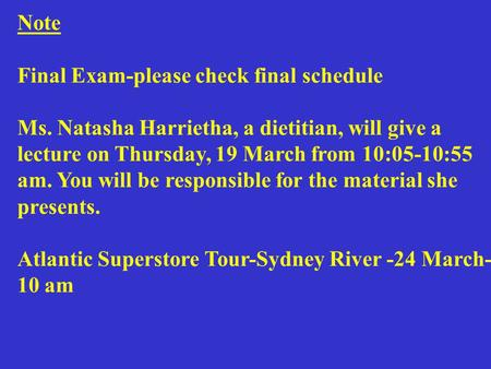 Note Final Exam-please check final schedule Ms. Natasha Harrietha, a dietitian, will give a lecture on Thursday, 19 March from 10:05-10:55 am. You will.