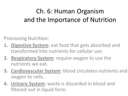 Processing Nutrition: 1.Digestive System: eat food that gets absorbed and transformed into nutrients for cellular use. 2.Respiratory System: require oxygen.