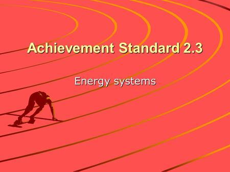 Achievement Standard 2.3 Energy systems. ENERGY SYSTEMS Energy for muscular activity and other biological work comes from the breakdown of adenosine triphosphate.