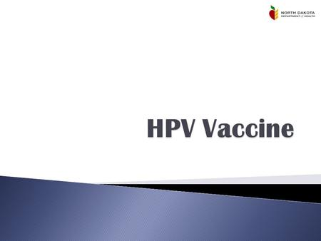  What is human papillomavirus (HPV)? ◦ HPV is the most common sexually transmitted infection. ◦ There are more than 40 types of HPV that can infect.