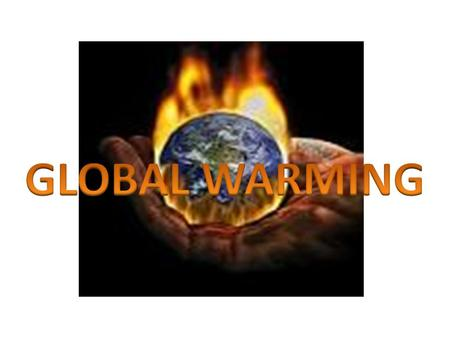 What is global warming? Global warming is the gradual increase in the overall temperature of the earth's atmosphere generally attributed to the greenhouse.