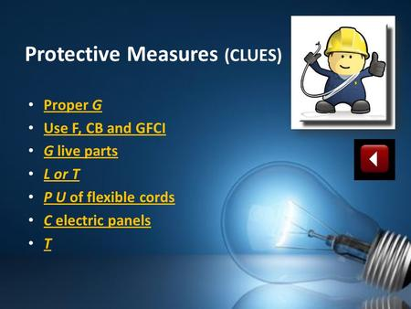 Protective Measures (CLUES) Proper G Proper G Use F, CB and GFCI G live parts G live parts L or T P U of flexible cords P U of flexible cords C electric.
