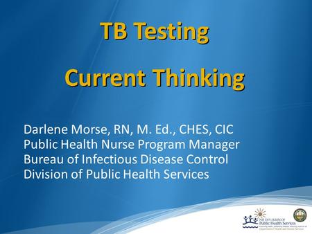 Darlene Morse, RN, M. Ed., CHES, CIC Public Health Nurse Program Manager Bureau of Infectious Disease Control Division of Public Health Services TB Testing.