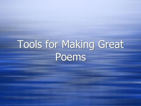 Tools for Making Great Poems. Structure  Difference from Prose  The Stanza  Stanza:Poem = Paragraph:Prose  The Line  The Meter  The rhythm of the.
