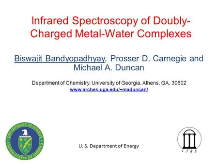 Infrared Spectroscopy of Doubly- Charged Metal-Water Complexes Biswajit Bandyopadhyay, Prosser D. Carnegie and Michael A. Duncan Department of Chemistry,