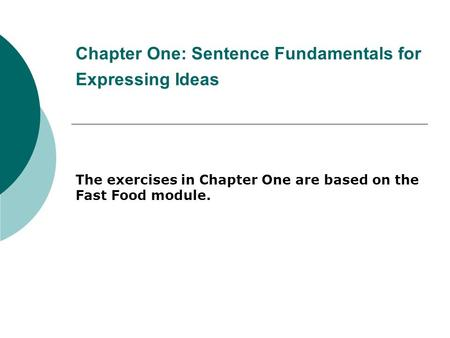 Chapter One: Sentence Fundamentals for Expressing Ideas The exercises in Chapter One are based on the Fast Food module.