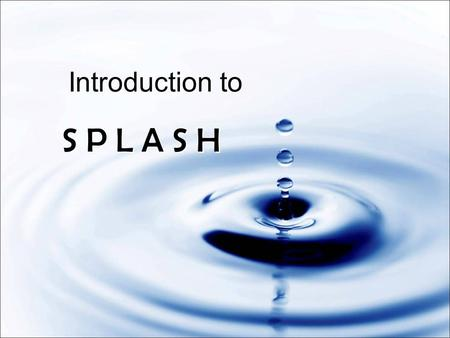 Introduction to S P L A S H S P L A S H. S how P eople L ove A nd S hare H im SPLASH is –Simple –Direct –Fun –Natural –Story based –Supernaturally empowered.