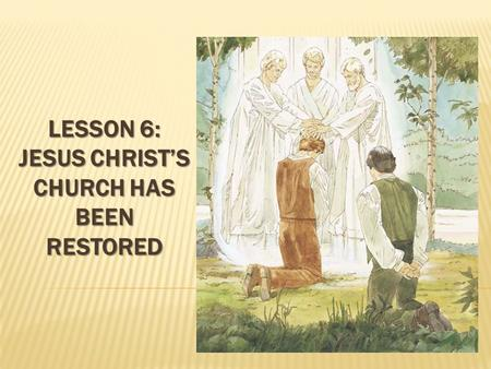 Lesson 6: Jesus Christ's Church has Been Restored