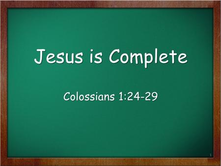 Jesus is Complete Colossians 1:24-29.