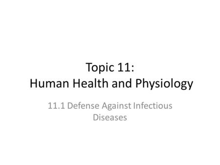 Topic 11: Human Health and Physiology 11.1 Defense Against Infectious Diseases.