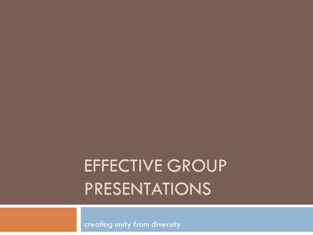 EFFECTIVE GROUP PRESENTATIONS creating unity from diversity.