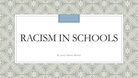 RACISM IN SCHOOLS By Jenny Mower Howey. Helping to Stop Racism ◦There are many stereotypes involved in the local schooling systems. ◦When we intergrade.