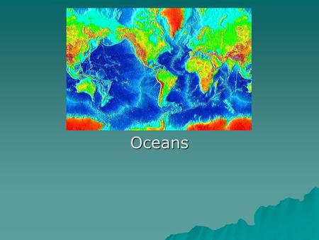 Oceans. Cues  World Oceans  Seas  Properties of Ocean Water  Elements  Salinity  Sources  Salinity Levels  Gases  Temperature  Ocean Floor 