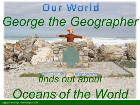 George the Geographer finds out about Oceans of the World.