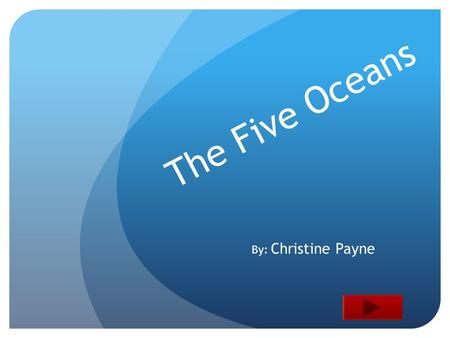 The Five Oceans By: Christine Payne. Standards Content Area: Geography Grade Level: 5 th Summary: The purpose for this PowerPoint is to educate students.