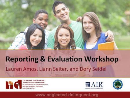 Reporting & Evaluation Workshop Lauren Amos, Liann Seiter, and Dory Seidel.