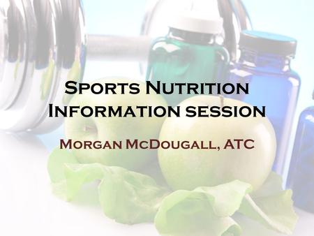Sports Nutrition Information session Morgan McDougall, ATC.