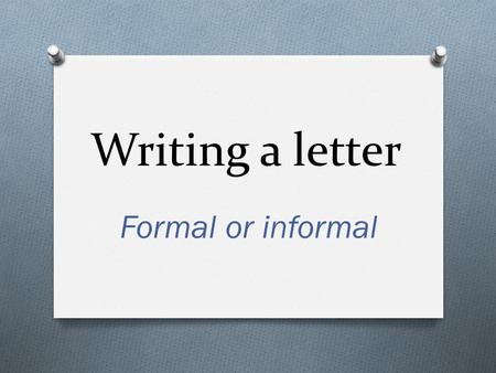 Writing a letter Formal or informal. Writing a letter Paragraph 1 Reason(s) for writing Paragraph 2, 3 Development of the subject Paragraph 4 Closing.