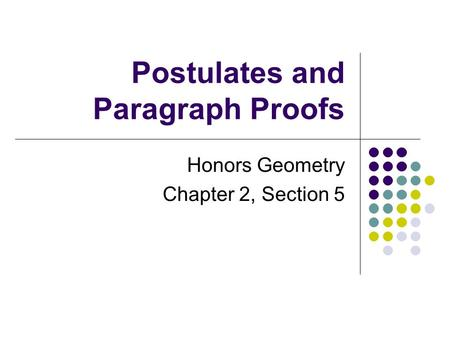 Postulates and Paragraph Proofs Honors Geometry Chapter 2, Section 5.