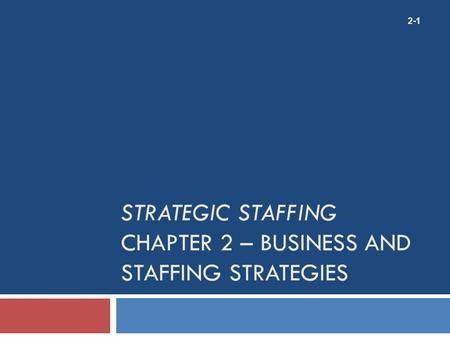 Strategic Staffing Chapter 2 – Business and Staffing Strategies