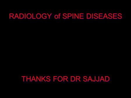 RADIOLOGY of SPINE DISEASES THANKS FOR DR SAJJAD.