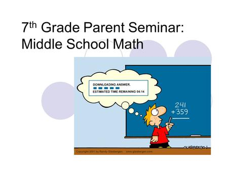 7 th Grade Parent Seminar: Middle School Math. Purpose & Goals… Share information about middle school math including standards and benchmarks Offer information.