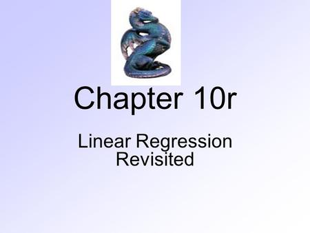 Chapter 10r Linear Regression Revisited. Correlation A numerical measure of the direction and strength of a linear association. –Like standard deviation.