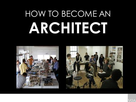 HOW TO BECOME AN ARCHITECT. STEP 1A: CHOOSE AN NAAB ACCREDITED SCHOOL { TO BECOME A LICENCED ARCHITECT } (NAAB = NATIONAL ARCHITECTURE ACCREDITING BOARD)