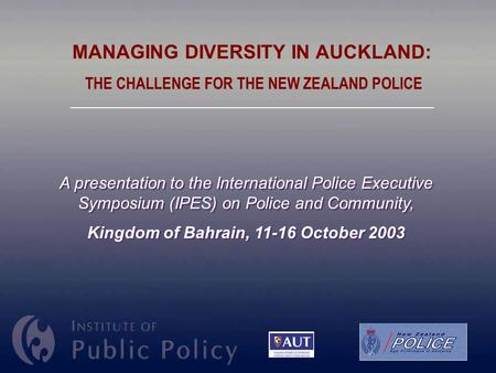 1 A presentation to the International Police Executive Symposium (IPES) on Police and Community, Kingdom of Bahrain, 11-16 October 2003 A presentation.