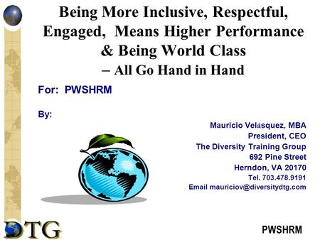 PWSHRM Being More Inclusive, Respectful, Engaged, Means Higher Performance & Being World Class – All Go Hand in Hand For: PWSHRM By: Mauricio Vel á squez,