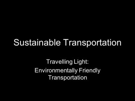 Sustainable Transportation Travelling Light: Environmentally Friendly Transportation.