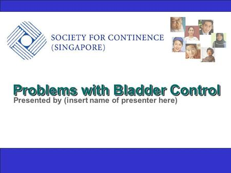 Problems with Bladder Control Presented by (insert name of presenter here)