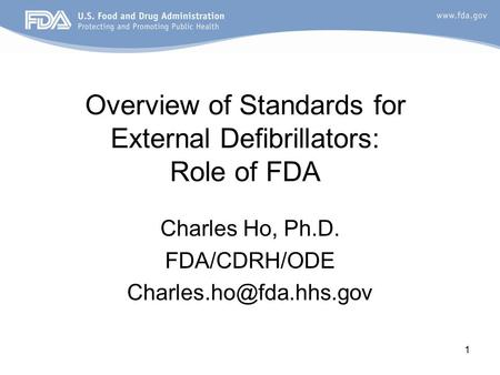1 Overview of Standards for External Defibrillators: Role of FDA Charles Ho, Ph.D. FDA/CDRH/ODE
