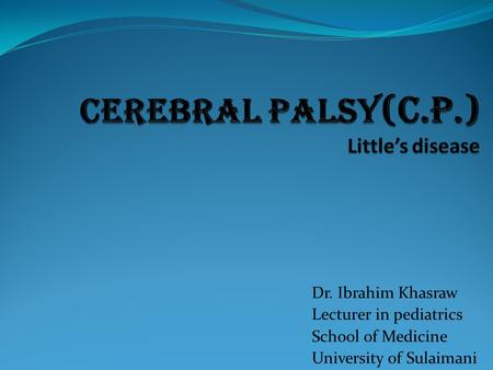 Dr. Ibrahim Khasraw Lecturer in pediatrics School of Medicine University of Sulaimani.