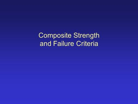 Composite Strength and Failure Criteria. Micromechanics of failure in a unidirectional ply In the fibre direction ('1'), we assume equal strain in fibre.
