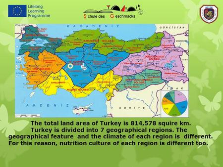 The total land area of Turkey is 814,578 squire km. Turkey is divided into 7 geographical regions. The geographical feature and the climate of each region.