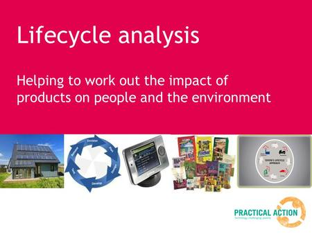 Lifecycle analysis Helping to work out the impact of products on people and the environment.