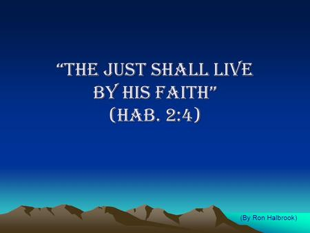 """THE JUST SHALL LIVE BY HIS FAITH"" (HAB. 2:4) (By Ron Halbrook)"