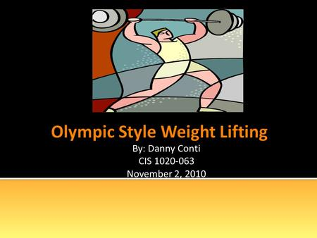 By: Danny Conti CIS 1020-063 November 2, 2010  Chinese text from 5,000 years ago.  Soldiers had to pass lifting standards  Ancient Greece  Athletes.