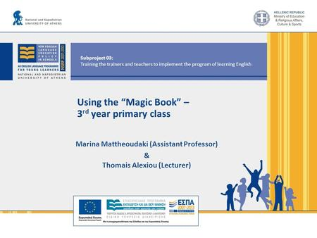 "Subproject 03: Training the trainers and teachers to implement the program of learning English Using the ""Magic Book"" – 3 rd year primary class Marina."