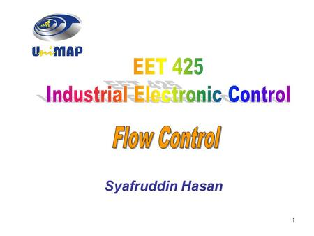 1 Syafruddin Hasan. 2 Systems Concepts Automated systems that control flow rates or volume employ the following components: Automated systems that control.