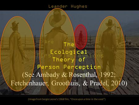 "(Image from Sergio Leone's 1968 film, ""Once upon a time in the west"") Leander Hughes First Impressions Everything? Are The Ecological Theory of Person."